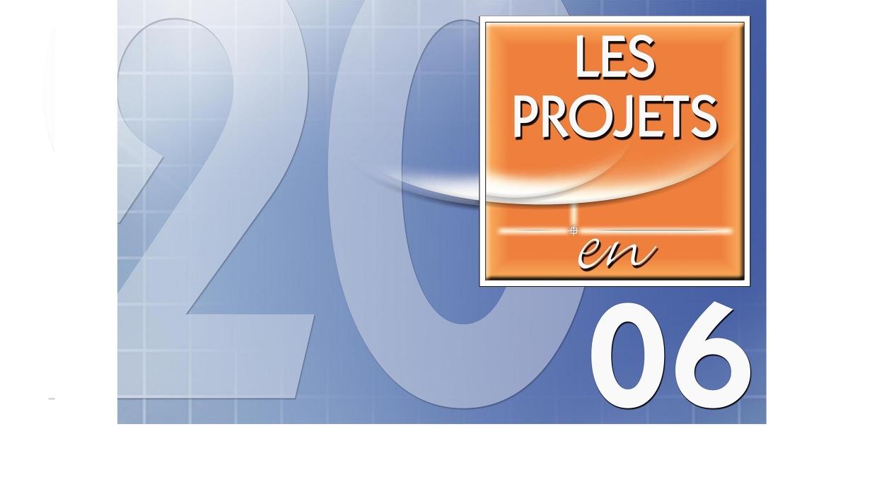 LES PROJETS EN 2006.