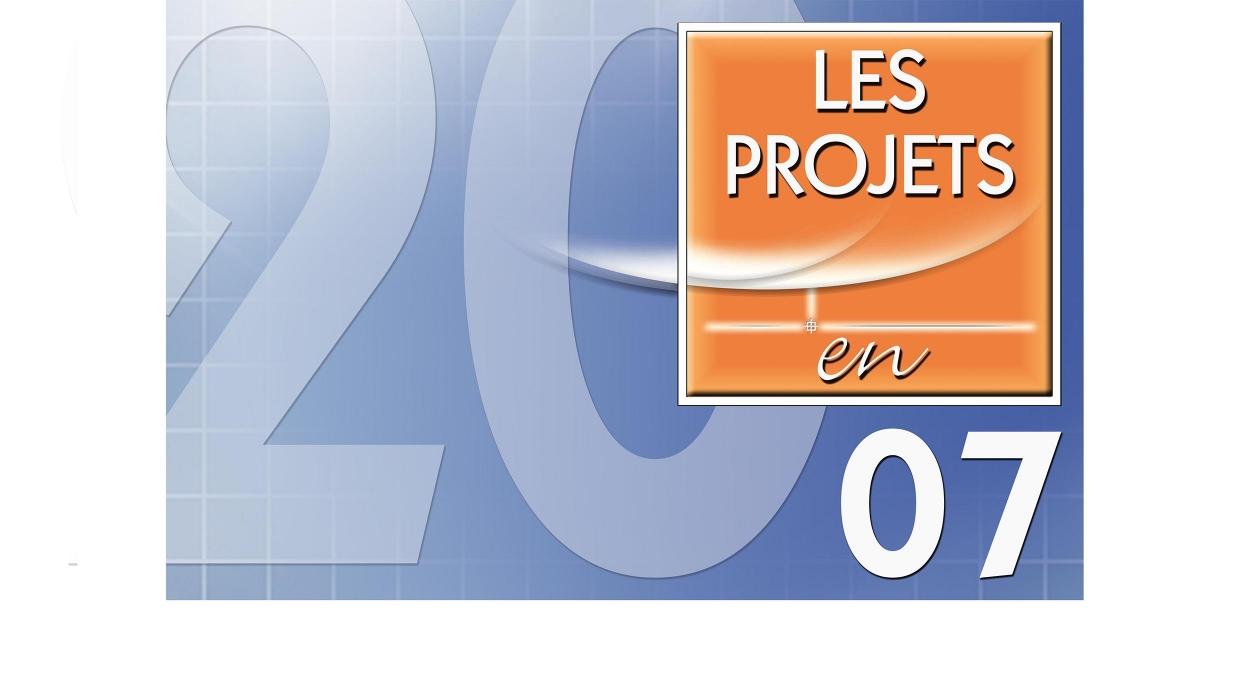 LES PROJETS EN 2007.