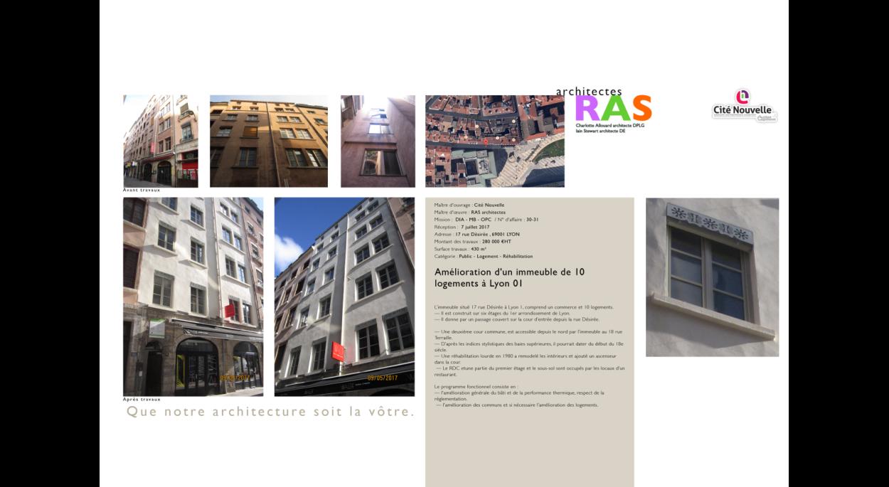 L'immeuble situé 17 rue Désirée à Lyon 1, comprend un commerce et 10 logements. — Il est construit sur six étages du 1er arrondissement de Lyon. — Il donne par un passage couvert sur la cour d'entrée depuis la rue Désirée.  — Une deuxième cour commune, est accessible depuis le nord par l'immeuble au 18 rue Terraille.  — D'après les indices stylistiques des baies supérieures, il pourrait dater du début du 18e siècle.  — Une réhabilitation lourde en 1980 a remodelé les intérieurs et ajouté un ascenseur dans l