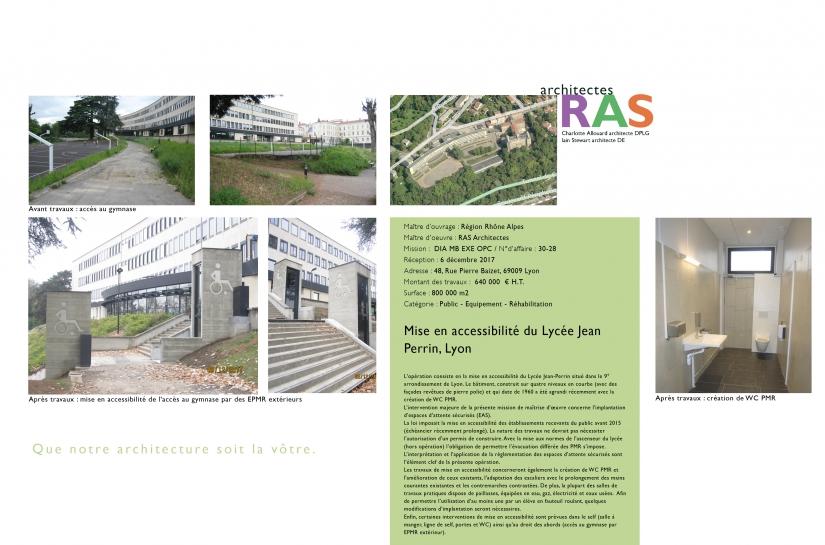 L'opération consiste en la mise en accessibilité du Lycée Jean-Perrin situé dans le 9° arrondissement de Lyon. Le bâtiment, construit sur quatre niveaux en courbe (avec des façades revêtues de pierre polie) et qui date de 1960 a été agrandi récemment avec la création de WC PMR. L'intervention majeure de la présente mission de maîtrise d'œuvre concerne l'implantation d'espaces d'attente sécurisés (EAS). La loi imposait la mise en accessibilité des établissements recevants du public avant 2015 (échéancier réc